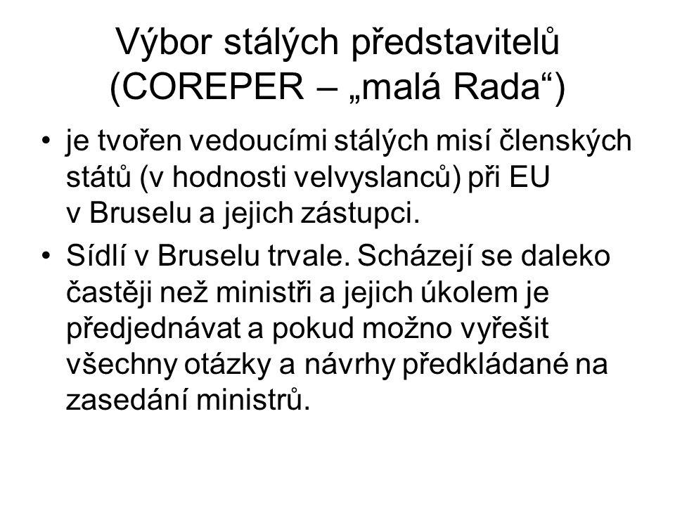 """Výbor stálých představitelů (COREPER – """"malá Rada ) je tvořen vedoucími stálých misí členských států (v hodnosti velvyslanců) při EU v Bruselu a jejich zástupci."""