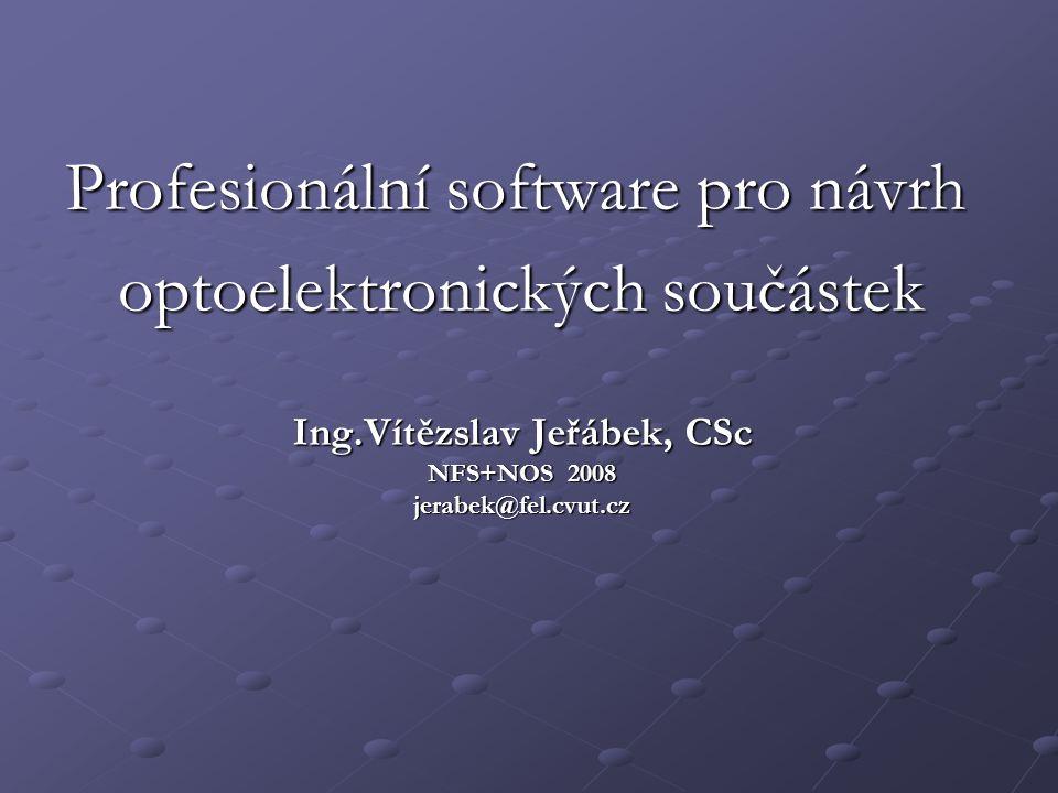 Ing.Vítězslav Jeřábek, CSc NFS+NOS 2008 jerabek@fel.cvut.cz Profesionální software pro návrh optoelektronických součástek optoelektronických součástek