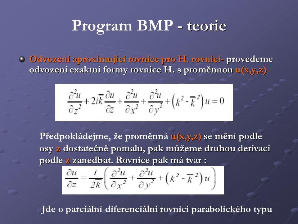 - teorie Program BMP - teorie Odvození aproximující rovnice pro H. rovnici- provedeme odvození exaktní formy rovnice H. s proměnnou u(x,y,z) u(x,y,z)