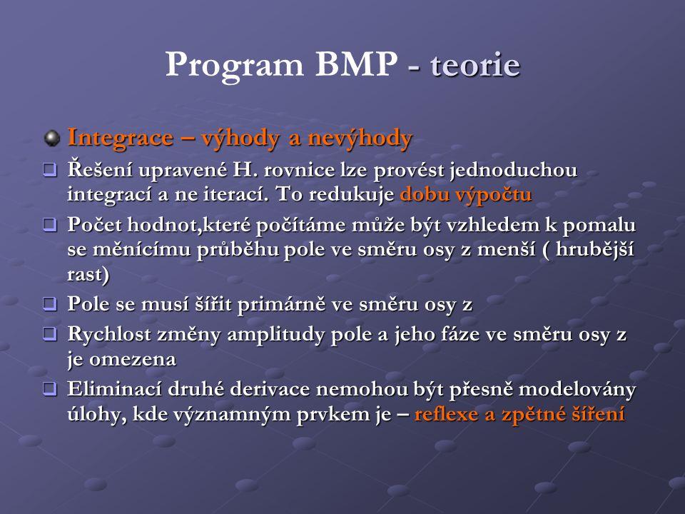 - teorie Program BMP - teorie Integrace – výhody a nevýhody  Řešení upravené H. rovnice lze provést jednoduchou integrací a ne iterací. To redukuje d