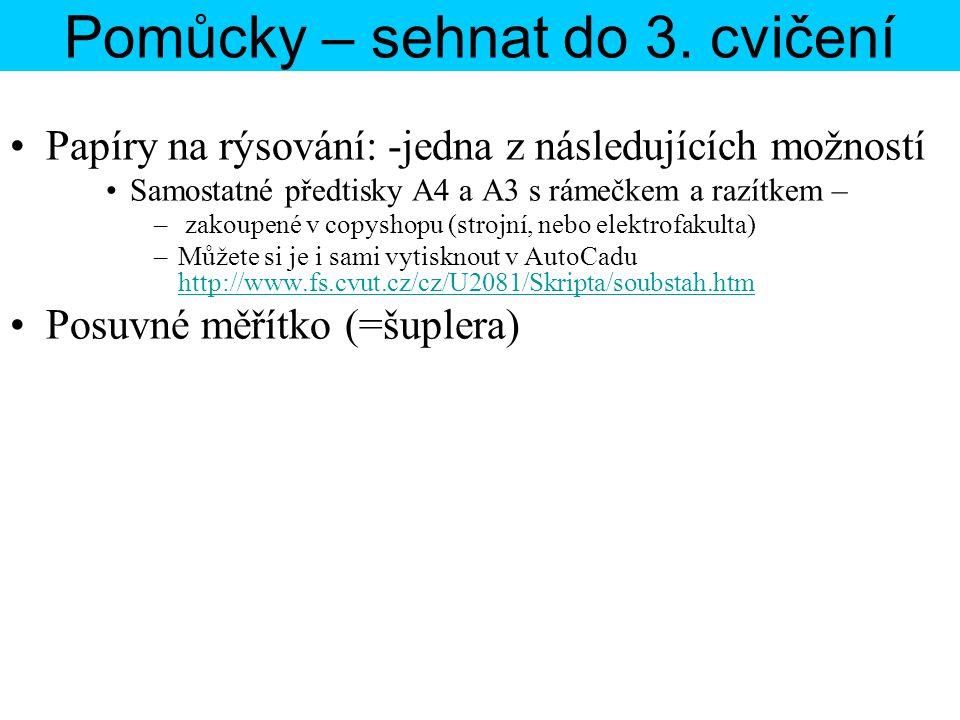 Pomůcky – sehnat do 3. cvičení Papíry na rýsování: -jedna z následujících možností Samostatné předtisky A4 a A3 s rámečkem a razítkem – – zakoupené v