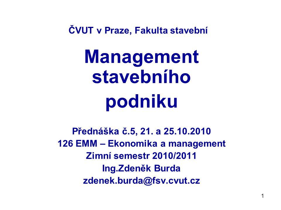 1 ČVUT v Praze, Fakulta stavební Management stavebního podniku Přednáška č.5, 21. a 25.10.2010 126 EMM – Ekonomika a management Zimní semestr 2010/201
