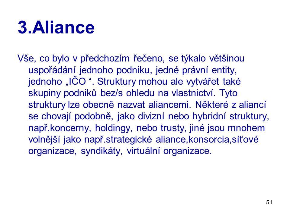 """51 3.Aliance Vše, co bylo v předchozím řečeno, se týkalo většinou uspořádání jednoho podniku, jedné právní entity, jednoho """"IČO """". Struktury mohou ale"""
