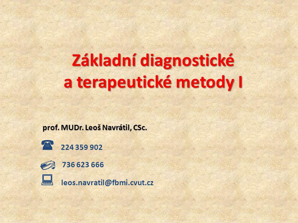 Základní diagnostické a terapeutické metody I prof. MUDr. Leoš Navrátil, CSc.  224 359 902  736 623 666  leos.navratil@fbmi.cvut.cz
