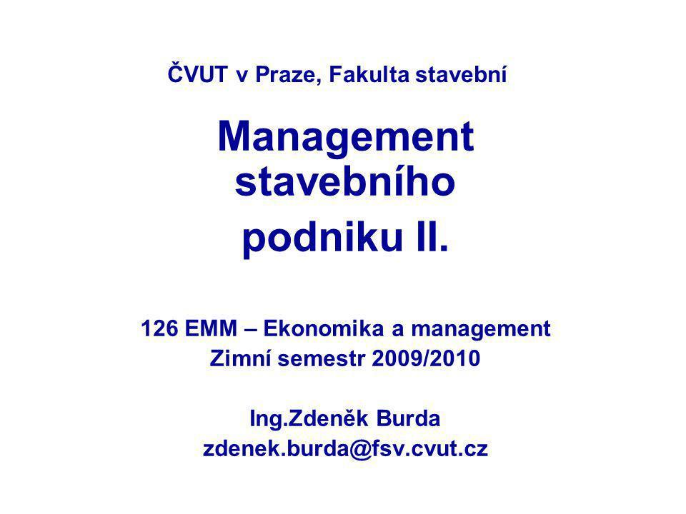 ČVUT v Praze, Fakulta stavební Management stavebního podniku II. 126 EMM – Ekonomika a management Zimní semestr 2009/2010 Ing.Zdeněk Burda zdenek.burd