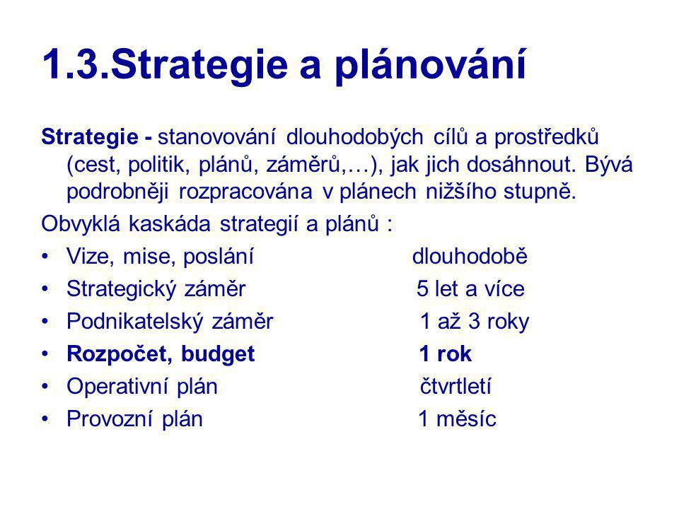 1.3.Strategie a plánování Strategie - stanovování dlouhodobých cílů a prostředků (cest, politik, plánů, záměrů,…), jak jich dosáhnout. Bývá podrobněji