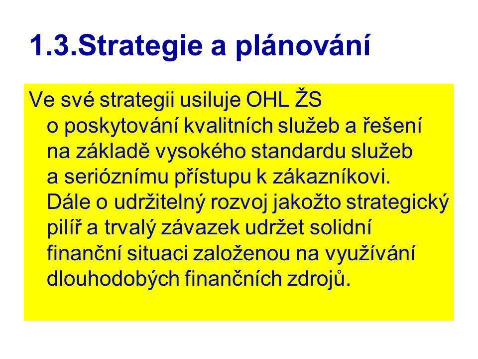 1.3.Strategie a plánování Ve své strategii usiluje OHL ŽS o poskytování kvalitních služeb a řešení na základě vysokého standardu služeb a serióznímu p