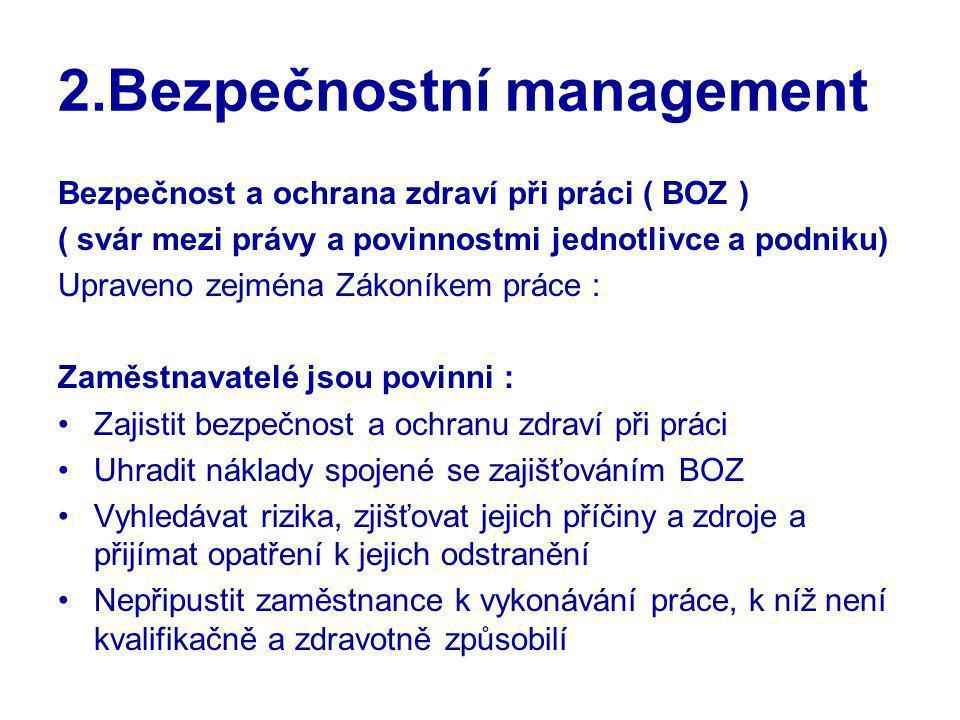 2.Bezpečnostní management Bezpečnost a ochrana zdraví při práci ( BOZ ) ( svár mezi právy a povinnostmi jednotlivce a podniku) Upraveno zejména Zákoní