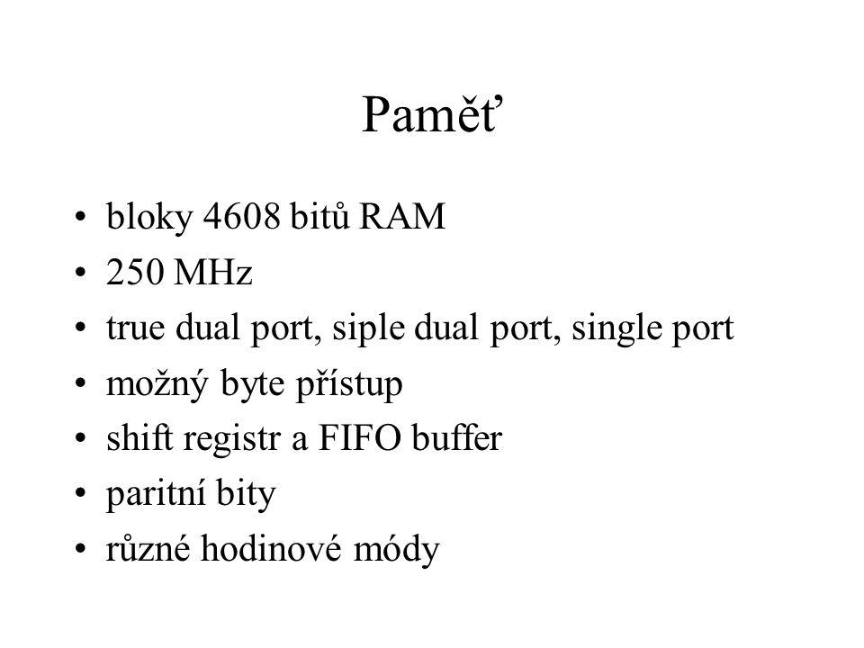 Paměť bloky 4608 bitů RAM 250 MHz true dual port, siple dual port, single port možný byte přístup shift registr a FIFO buffer paritní bity různé hodinové módy