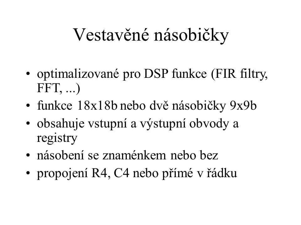 Vestavěné násobičky optimalizované pro DSP funkce (FIR filtry, FFT,...) funkce 18x18b nebo dvě násobičky 9x9b obsahuje vstupní a výstupní obvody a registry násobení se znaménkem nebo bez propojení R4, C4 nebo přímé v řádku