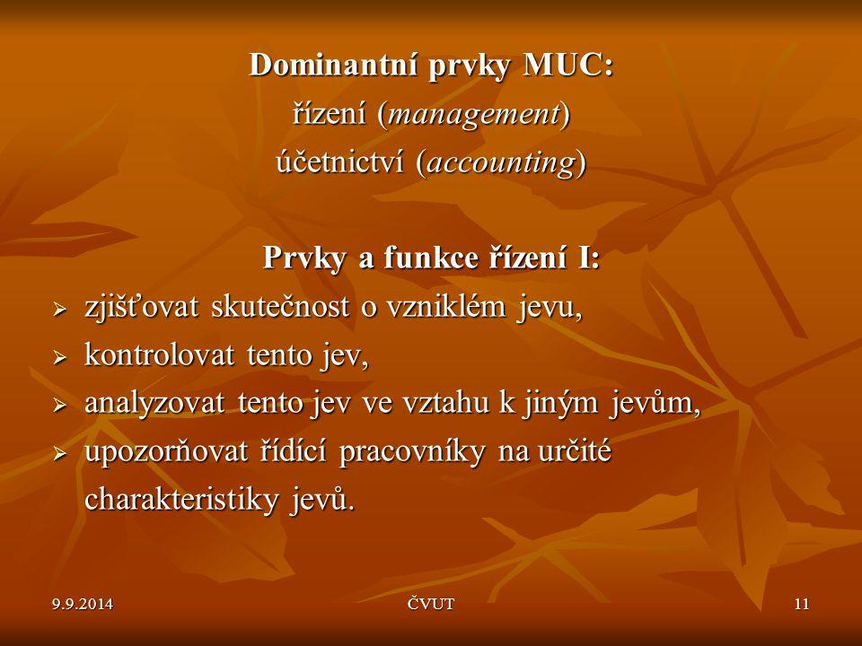 Dominantní prvky MUC: řízení (management) účetnictví (accounting) Prvky a funkce řízení I:  zjišťovat skutečnost o vzniklém jevu,  kontrolovat tento