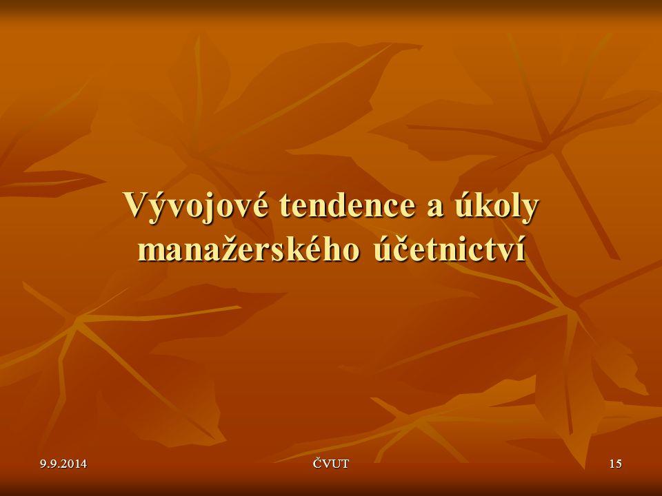 Vývojové tendence a úkoly manažerského účetnictví 9.9.2014ČVUT15