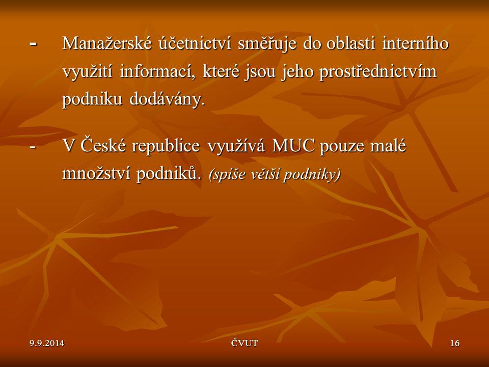 - Manažerské účetnictví směřuje do oblasti interního využití informací, které jsou jeho prostřednictvím podniku dodávány. -V České republice využívá M