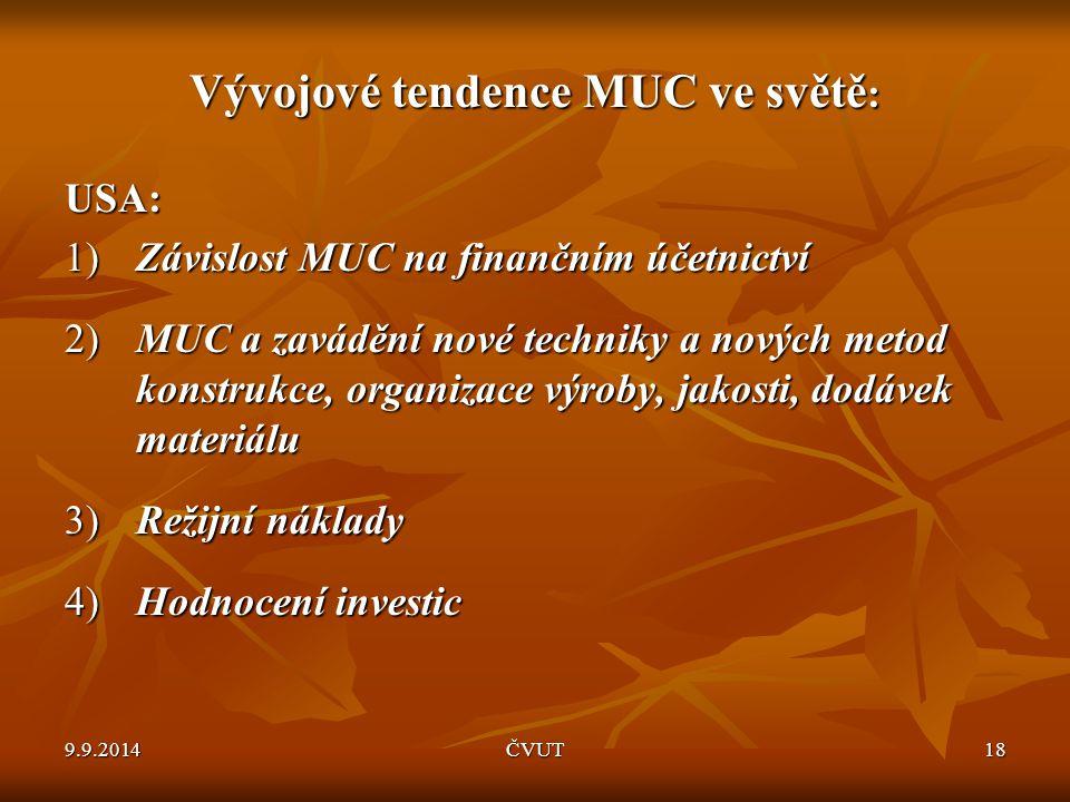 Vývojové tendence MUC ve světě : USA: 1) Závislost MUC na finančním účetnictví 2) MUC a zavádění nové techniky a nových metod konstrukce, organizace v