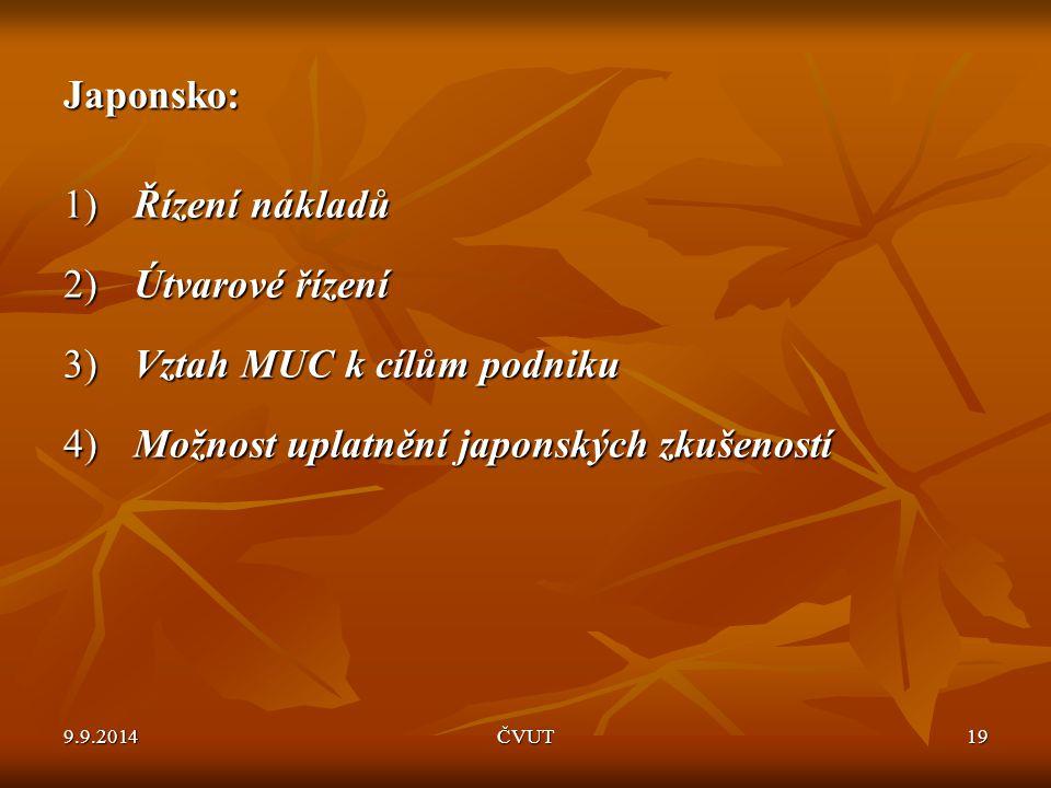 Japonsko: 1) Řízení nákladů 2) Útvarové řízení 3) Vztah MUC k cílům podniku 4) Možnost uplatnění japonských zkušeností 9.9.2014ČVUT19