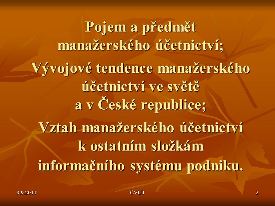 Pojem a předmět manažerského účetnictví; Vývojové tendence manažerského účetnictví ve světě a v České republice; Vztah manažerského účetnictví k ostat