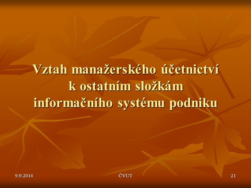 Vztah manažerského účetnictví k ostatním složkám informačního systému podniku 9.9.2014ČVUT21