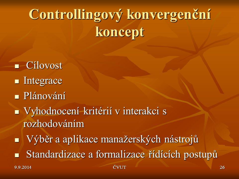 Controllingový konvergenční koncept Cílovost Cílovost Integrace Integrace Plánování Plánování Vyhodnocení kritérií v interakci s rozhodováním Vyhodnoc