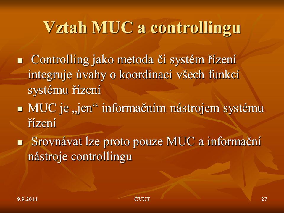 Vztah MUC a controllingu Controlling jako metoda či systém řízení integruje úvahy o koordinaci všech funkcí systému řízení Controlling jako metoda či