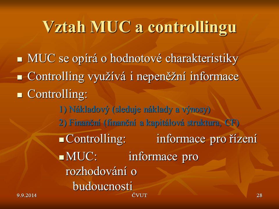 Vztah MUC a controllingu MUC se opírá o hodnotové charakteristiky MUC se opírá o hodnotové charakteristiky Controlling využívá i nepeněžní informace C