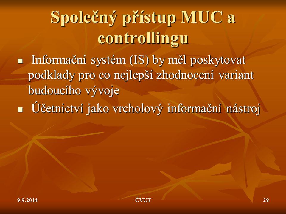 Společný přístup MUC a controllingu Informační systém (IS) by měl poskytovat podklady pro co nejlepší zhodnocení variant budoucího vývoje Informační s