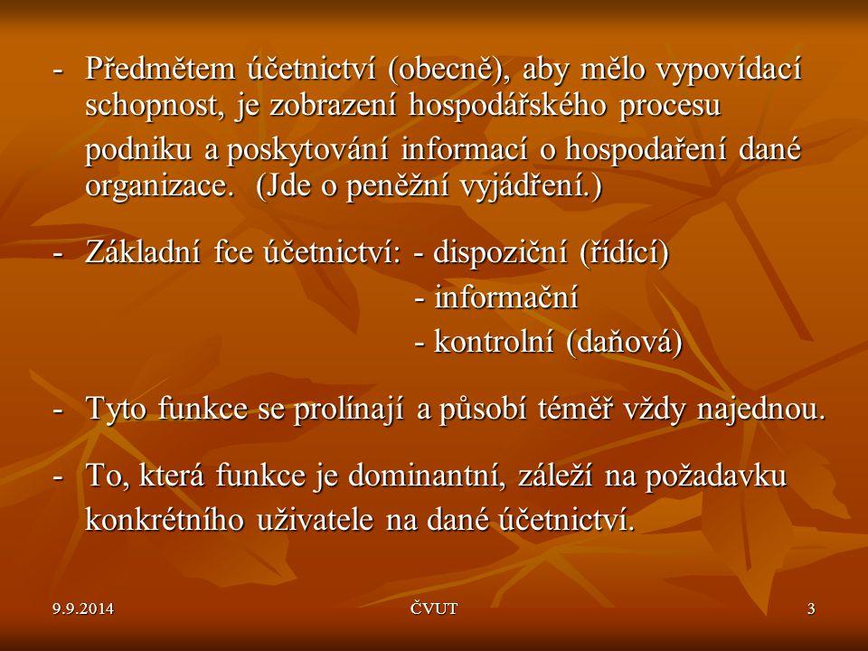 -Předmětem účetnictví (obecně), aby mělo vypovídací schopnost, je zobrazení hospodářského procesu podniku a poskytování informací o hospodaření dané o