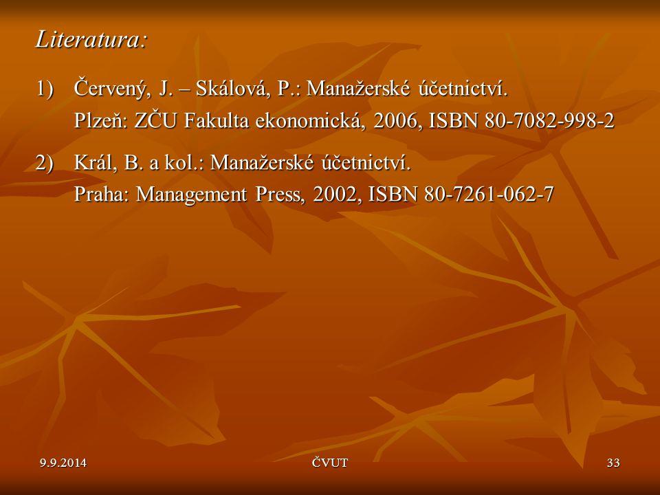 Literatura: 1)Červený, J. – Skálová, P.: Manažerské účetnictví. Plzeň: ZČU Fakulta ekonomická, 2006, ISBN 80-7082-998-2 2)Král, B. a kol.: Manažerské