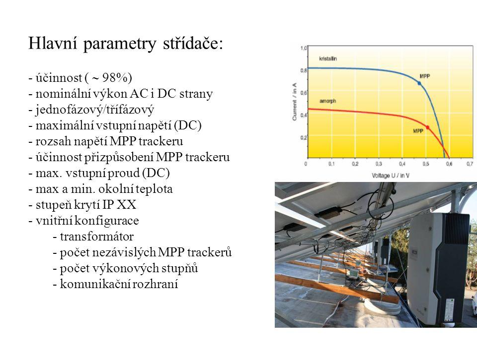 Hlavní parametry střídače: - účinnost (  98%) - nominální výkon AC i DC strany - jednofázový/třífázový - maximální vstupní napětí (DC) - rozsah napětí MPP trackeru - účinnost přizpůsobení MPP trackeru - max.