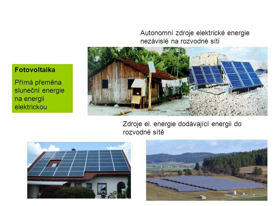 Fotovoltaika Přímá přeměna sluneční energie na energii elektrickou Autonomní zdroje elektrické energie nezávislé na rozvodné síti Zdroje el.
