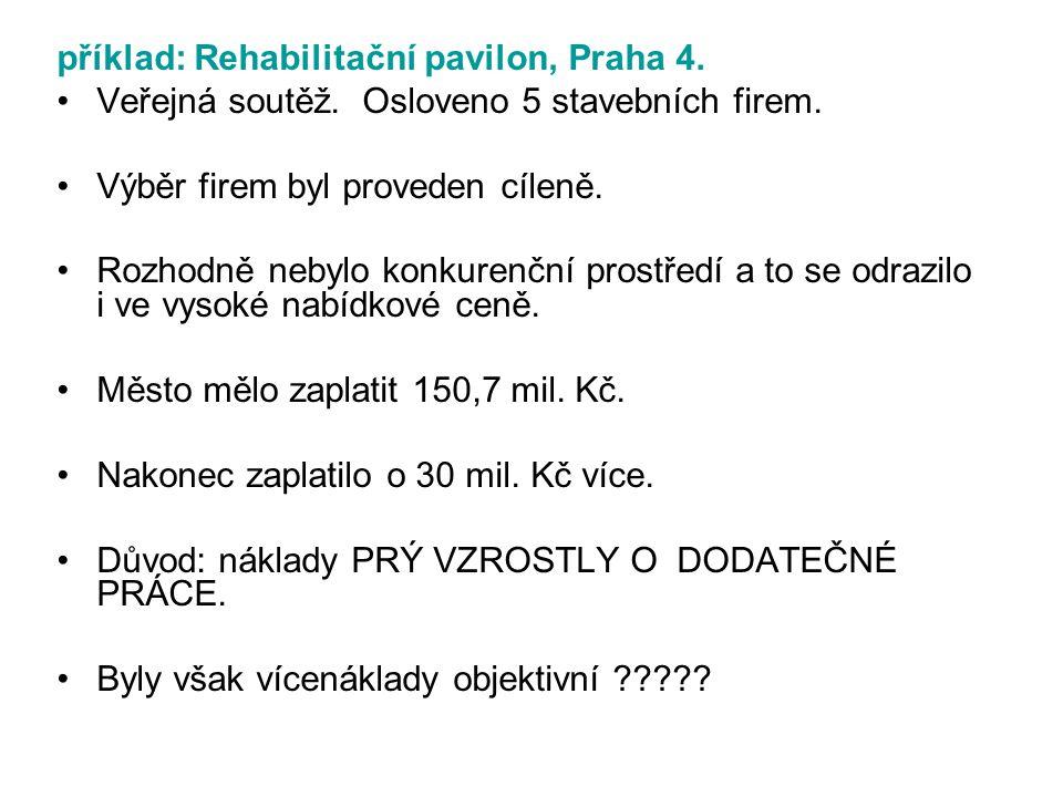 příklad: Rehabilitační pavilon, Praha 4. Veřejná soutěž. Osloveno 5 stavebních firem. Výběr firem byl proveden cíleně. Rozhodně nebylo konkurenční pro