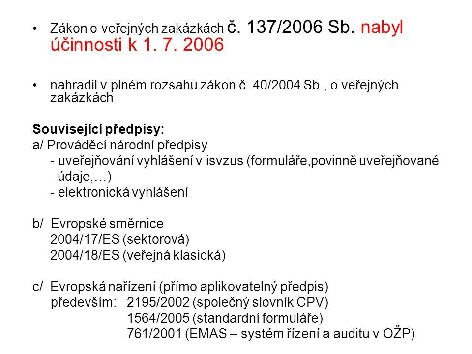 Zákon o veřejných zakázkách č. 137/2006 Sb. nabyl účinnosti k 1. 7. 2006 nahradil v plném rozsahu zákon č. 40/2004 Sb., o veřejných zakázkách Souvisej