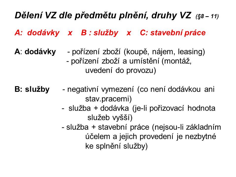 Dělení VZ dle předmětu plnění, druhy VZ (§8 – 11) A: dodávky x B : služby x C: stavební práce A: dodávky - pořízení zboží (koupě, nájem, leasing) - po