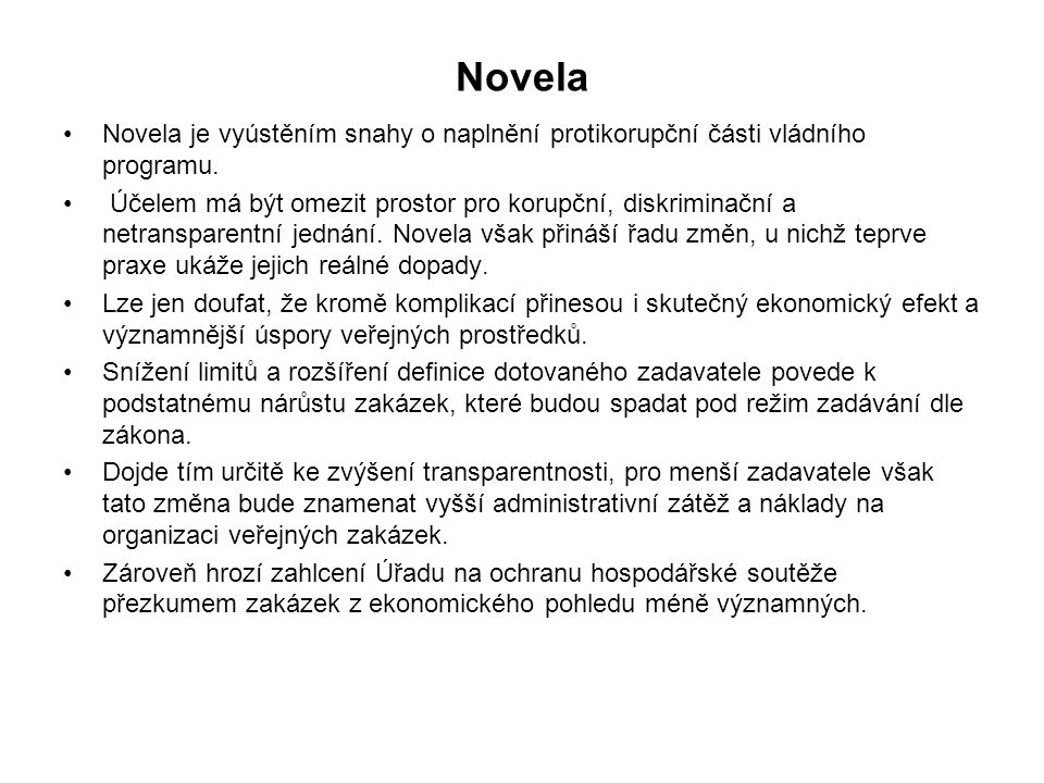 Novela Novela je vyústěním snahy o naplnění protikorupční části vládního programu. Účelem má být omezit prostor pro korupční, diskriminační a netransp
