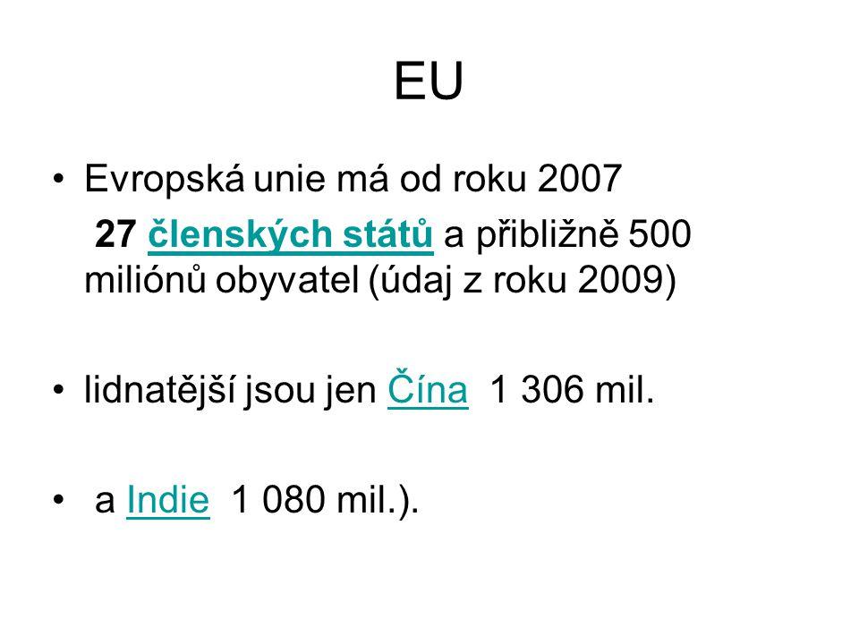 EU Evropská unie má od roku 2007 27 členských států a přibližně 500 miliónů obyvatel (údaj z roku 2009)členských států lidnatější jsou jen Čína 1 306