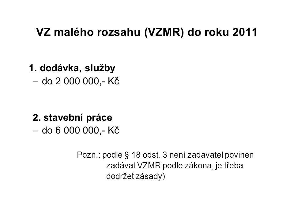 VZ malého rozsahu (VZMR) do roku 2011 1. dodávka, služby –do 2 000 000,- Kč 2. stavební práce –do 6 000 000,- Kč Pozn.: podle § 18 odst. 3 není zadava