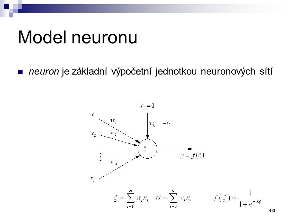 10 Model neuronu neuron je základní výpočetní jednotkou neuronových sítí