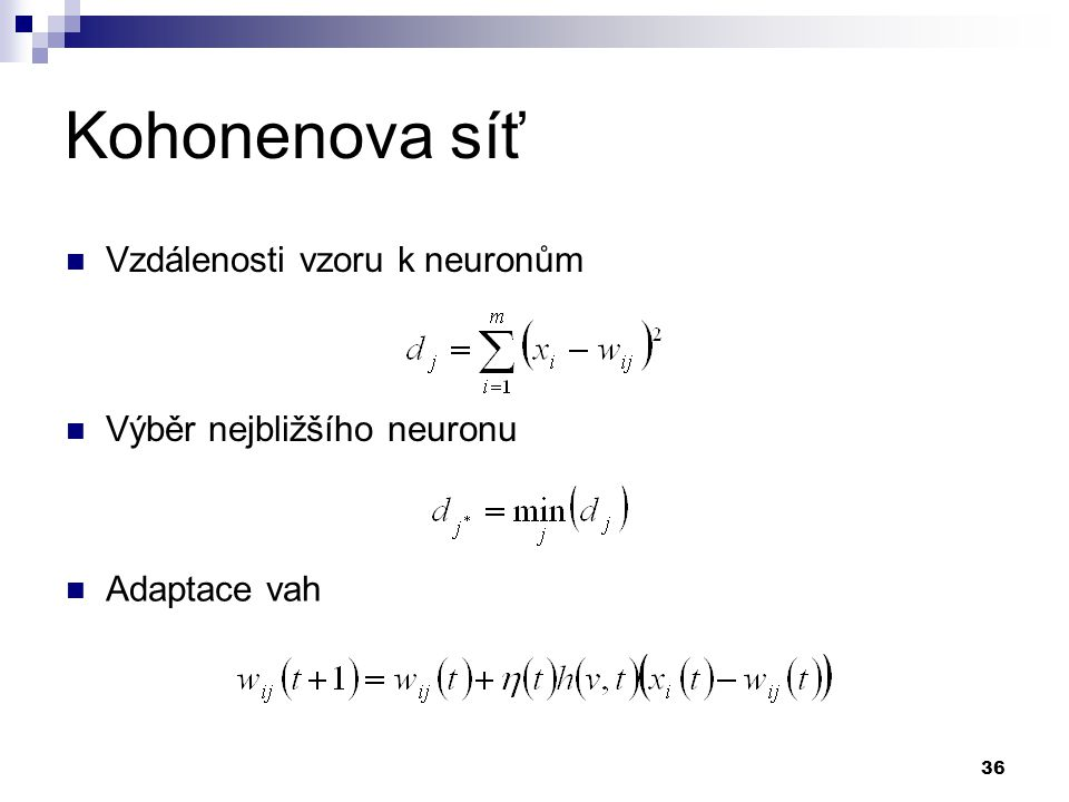 36 Kohonenova síť Vzdálenosti vzoru k neuronům Výběr nejbližšího neuronu Adaptace vah