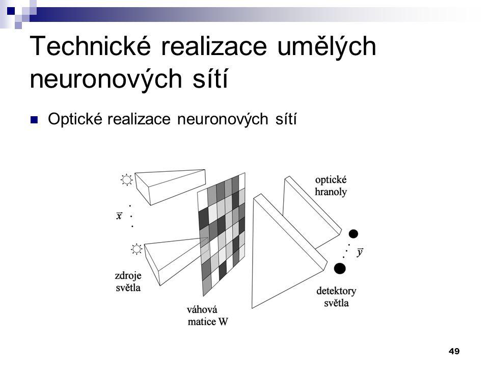 49 Technické realizace umělých neuronových sítí Optické realizace neuronových sítí
