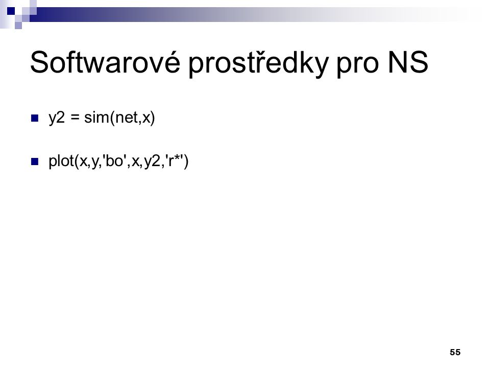 55 Softwarové prostředky pro NS y2 = sim(net,x) plot(x,y, bo ,x,y2, r* )