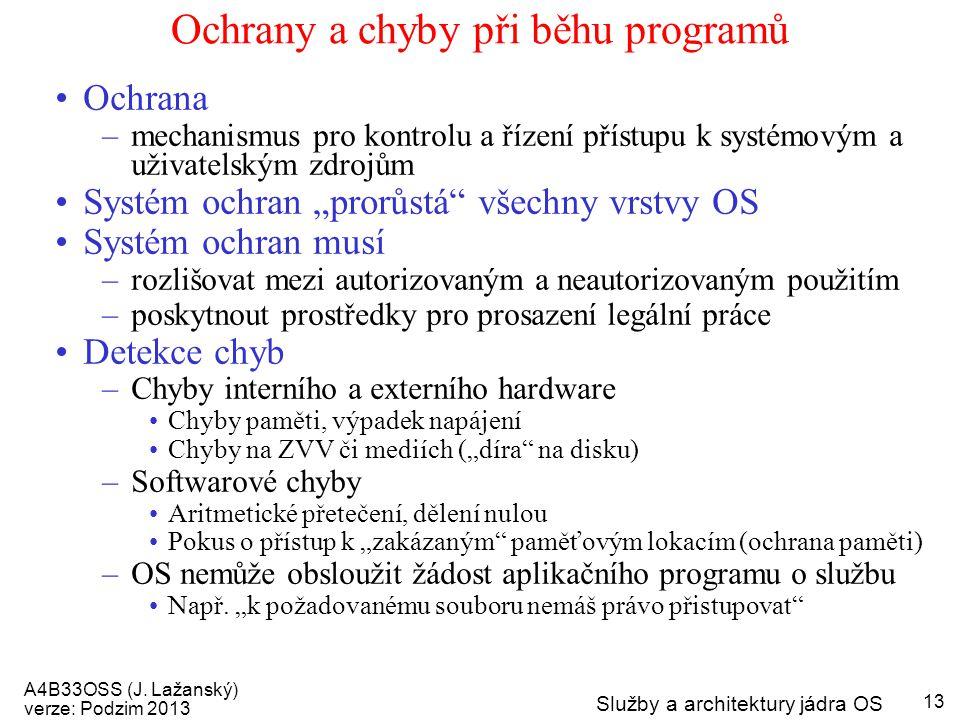 A4B33OSS (J. Lažanský) verze: Podzim 2013 Služby a architektury jádra OS 13 Ochrany a chyby při běhu programů Ochrana –mechanismus pro kontrolu a říze