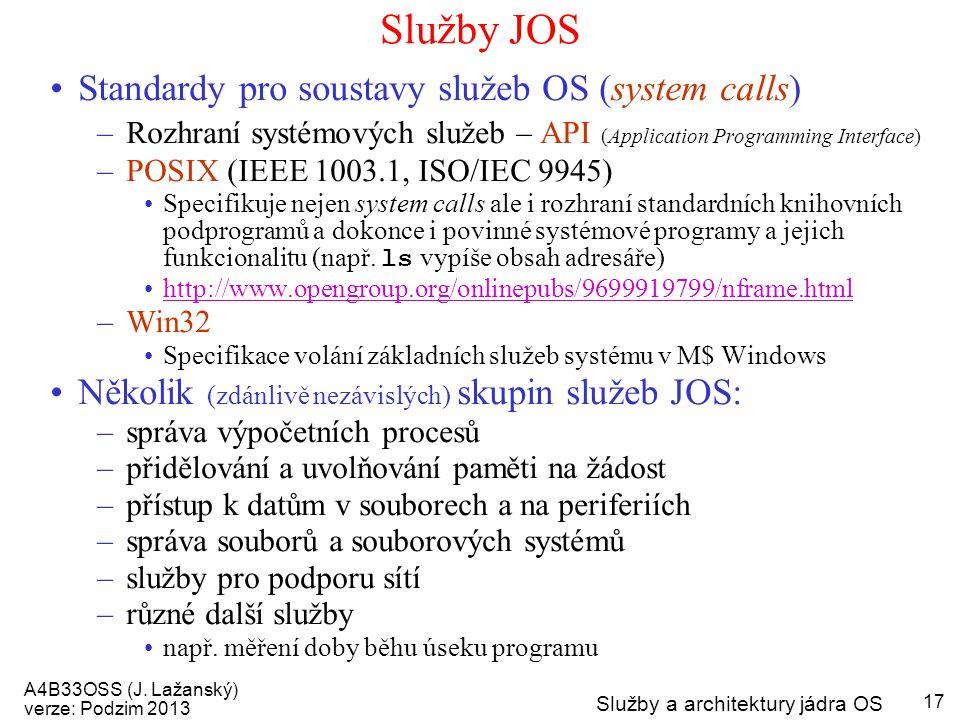 A4B33OSS (J. Lažanský) verze: Podzim 2013 Služby a architektury jádra OS 17 Služby JOS Standardy pro soustavy služeb OS (system calls) –Rozhraní systé