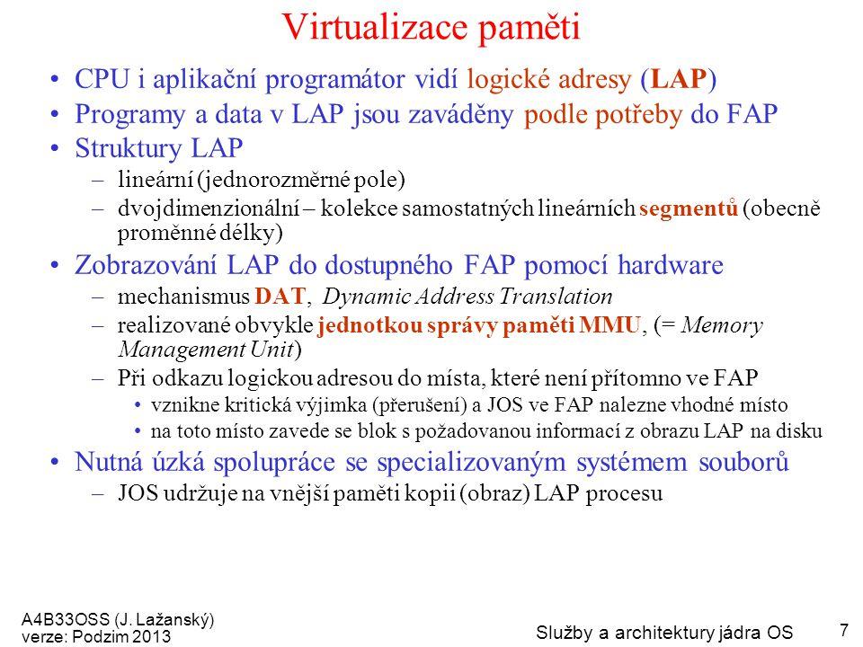 A4B33OSS (J. Lažanský) verze: Podzim 2013 Služby a architektury jádra OS 7 Virtualizace paměti CPU i aplikační programátor vidí logické adresy (LAP) P