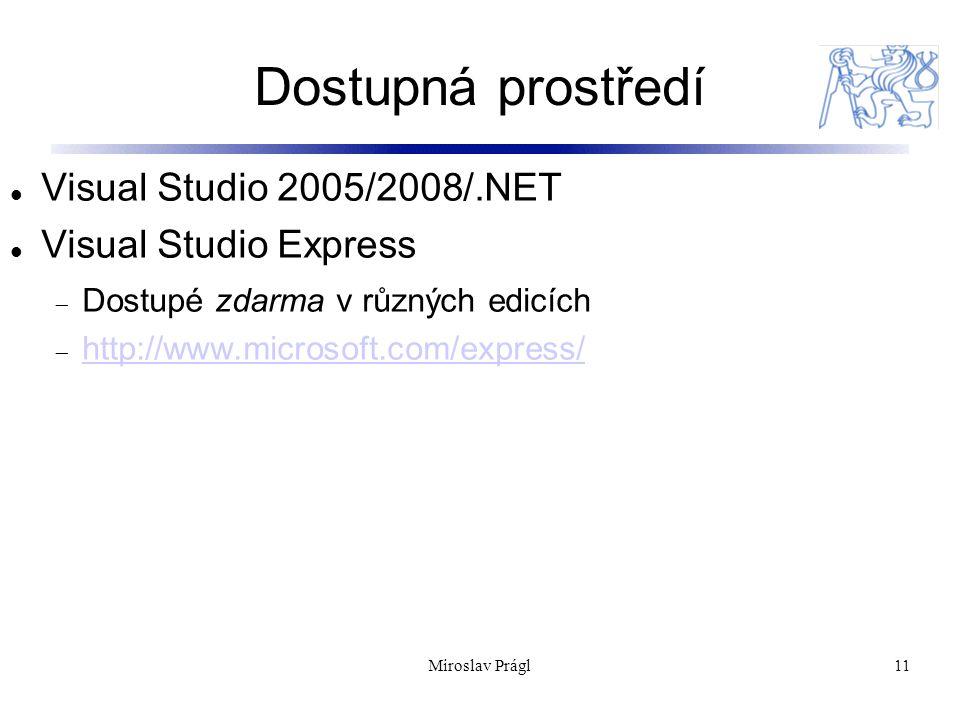 Dostupná prostředí 11 Visual Studio 2005/2008/.NET Visual Studio Express  Dostupé zdarma v různých edicích  http://www.microsoft.com/express/ http://www.microsoft.com/express/ Miroslav Prágl