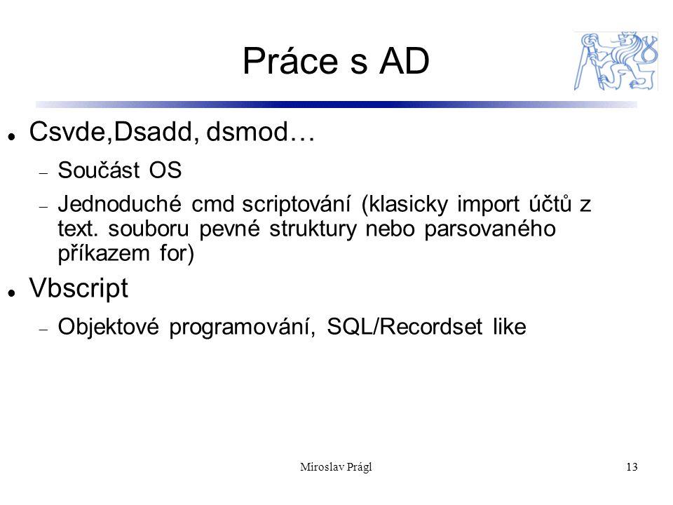 Práce s AD 13 Csvde,Dsadd, dsmod…  Součást OS  Jednoduché cmd scriptování (klasicky import účtů z text.
