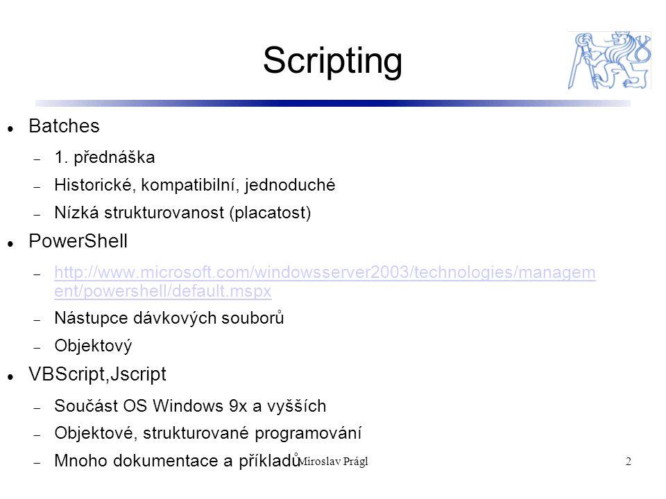 Další utility 23 Sysinternals PSExecPSExec  Použití na vzdálené spuštění programu – vhodné pro scripty pouštěné centralizovaně z jednoho místa které mění nastavení vzdálených stanic 23Miroslav Prágl
