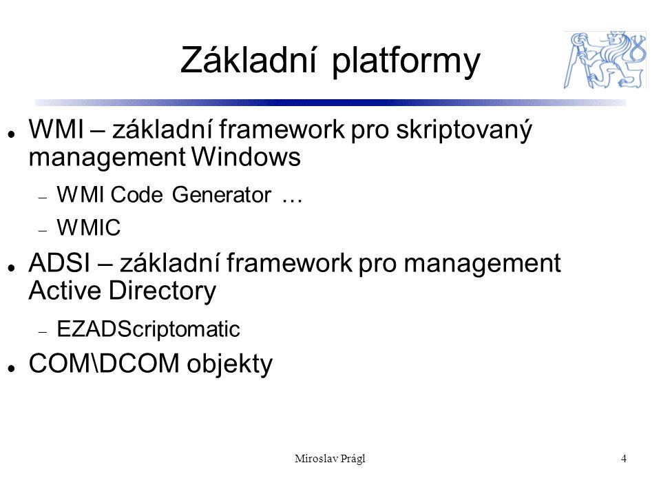 DSAdd 15 Standardní součást serverových OS @echo off for /f tokens=1-26 delims=; %a in (users.txt) do ( dsadd user %a -samid %b -fn %c -mi %d -ln %e -hmdir %f -profile %g -pwd %h -upn %i Rem Vytvoreni domaciho adresare (profil se vytvori pri prvnim odhlaseni) mkdir %f Rem Pridani prav uzivateli na prave vytvoreny adresar cacls /E /G %b:c %f Rem atd … ) users.txt: cn=knovak,cn=users,dc=firma,dc=local ;knovak;Karel;-;Novak;\\server\users\knovak;\\server\profiles\knovak;heslo123#;knovak@firma.local 15Miroslav Prágl