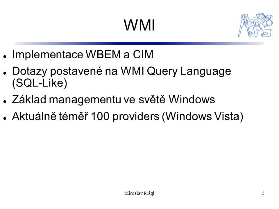WMI nástroje 6 MOFComp WMI Administrative Tools WBEMTest WMIC –WMI Swiss Army Knife WBEMDump Miroslav Prágl