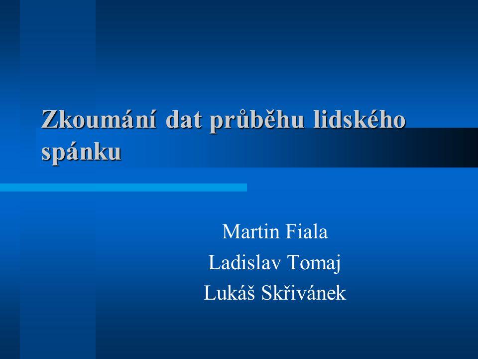 Zkoumání dat průběhu lidského spánku Martin Fiala Ladislav Tomaj Lukáš Skřivánek