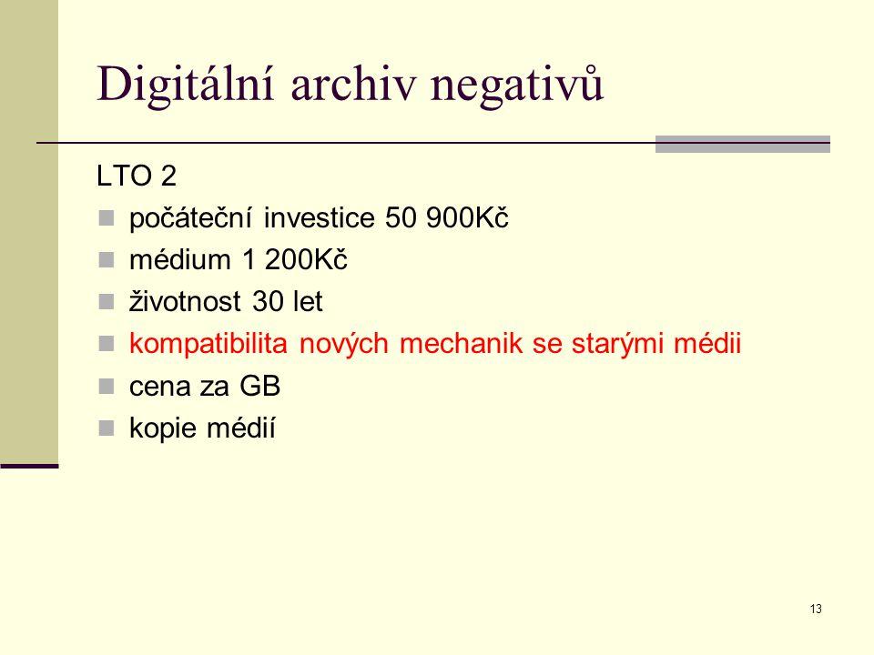 13 Digitální archiv negativů LTO 2 počáteční investice 50 900Kč médium 1 200Kč životnost 30 let kompatibilita nových mechanik se starými médii cena za GB kopie médií