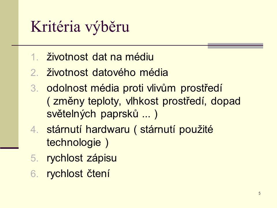 5 Kritéria výběru 1. životnost dat na médiu 2. životnost datového média 3.